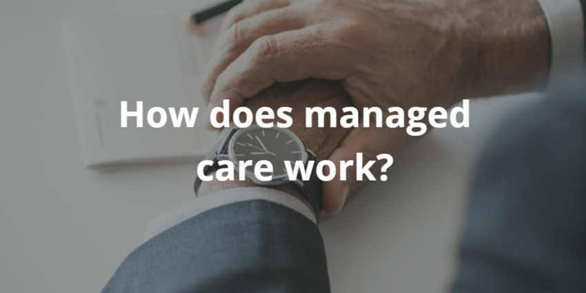 how does managed care work